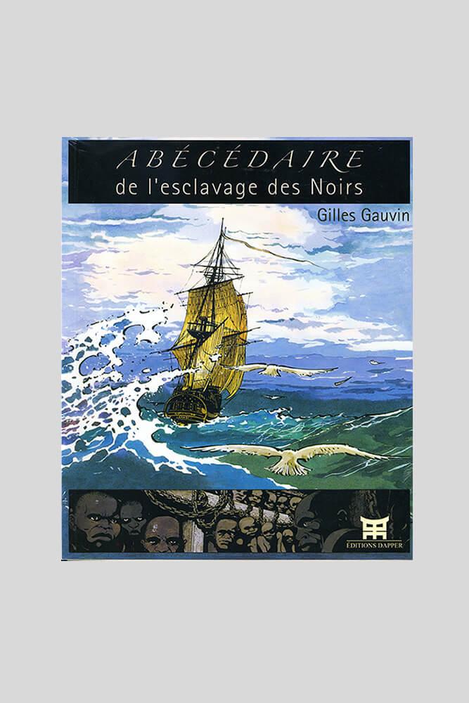 Abécédaire de l'esclavage des Noirs, Gilles Gauvin.