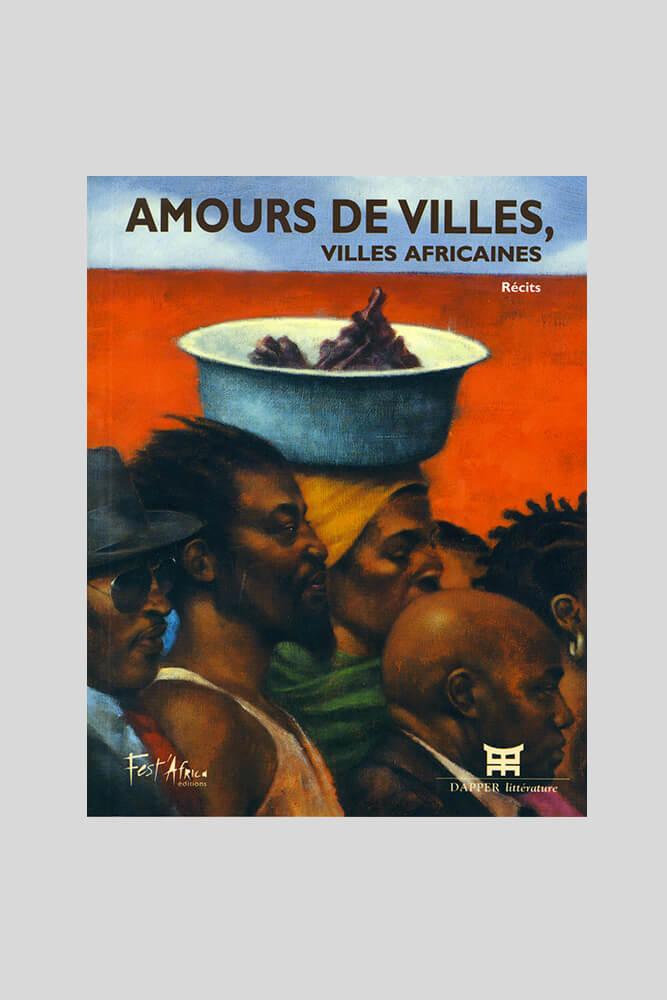 Amours de villes, villes africaines. Recueil de récits.